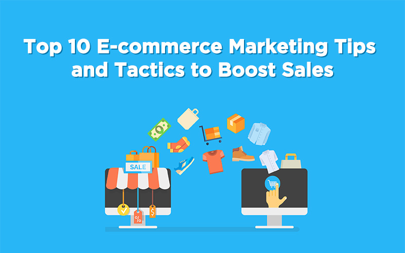 Top 10 E-commerce Marketing Tips and Tactics to Boost Sales